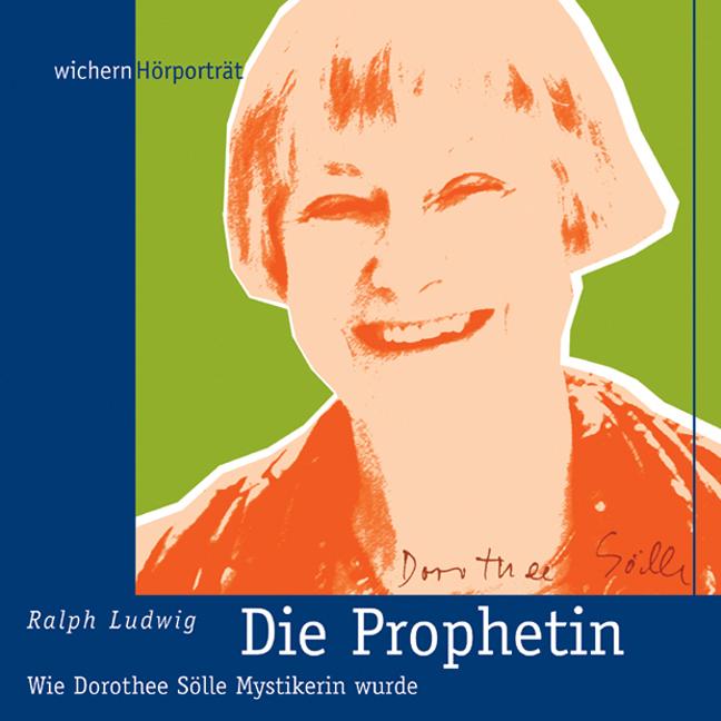Die Prophetin Dorothee Sölle - Das Hörbuch