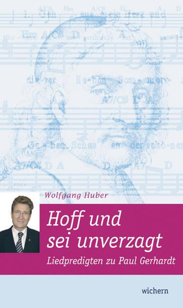 Wolfgang Huber: Hoff und sei unverzagt Liedpredigten zu Paul Gerhardt