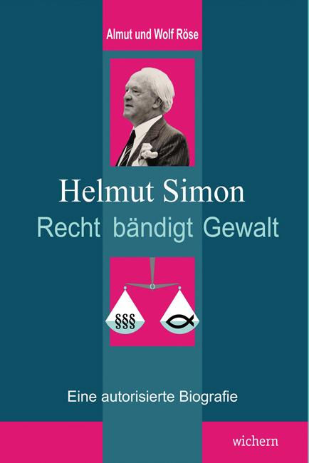 Helmut Simon. Recht bändigt Gewalt