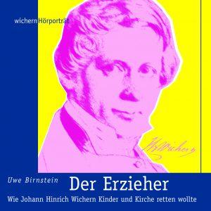Der Erzieher - Johann Hinrich Wichern - Das Hörbuch