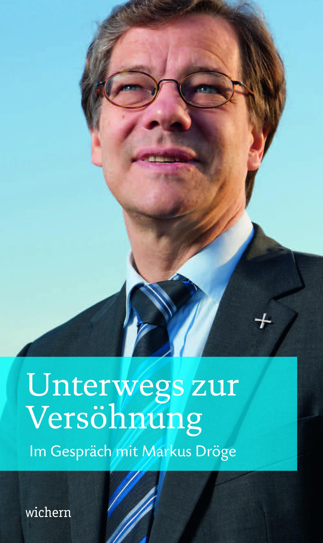 Unterwegs zur Versöhnung Markus Dröge