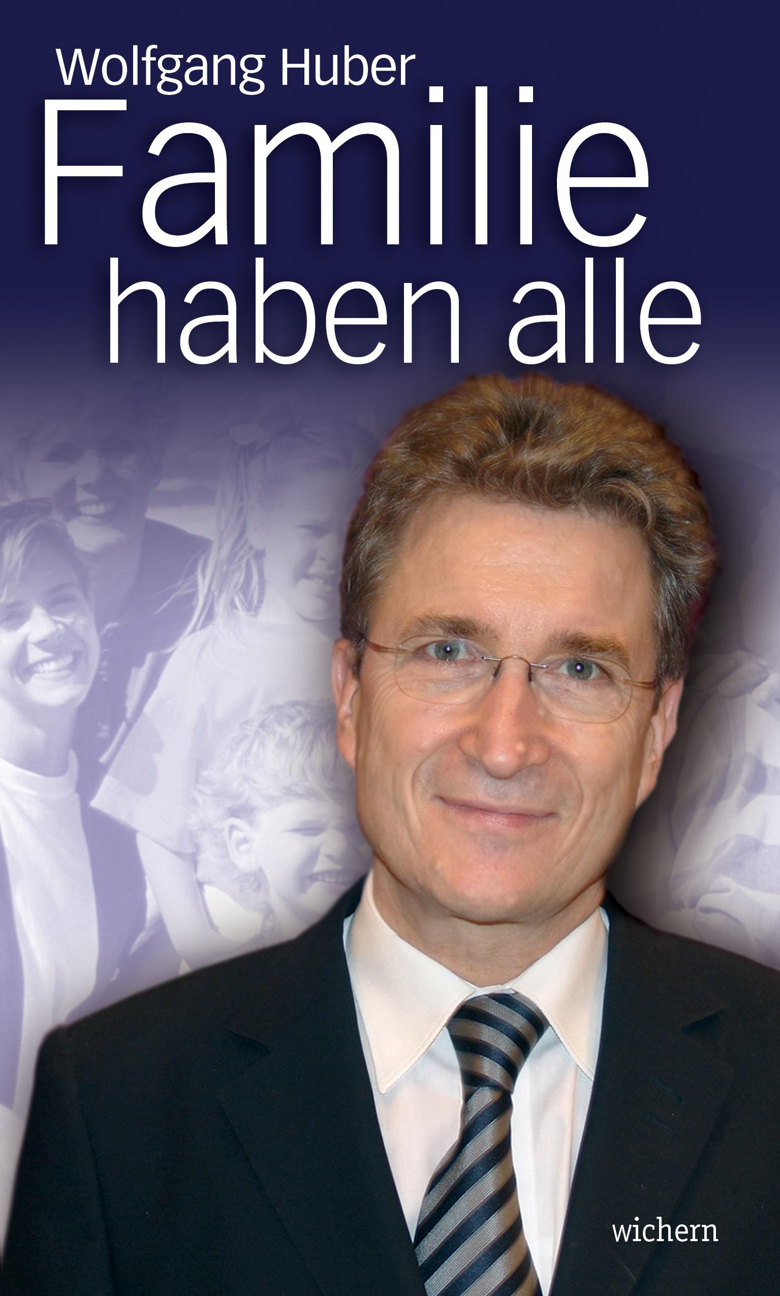 Wolfgang Huber: Familie haben alle