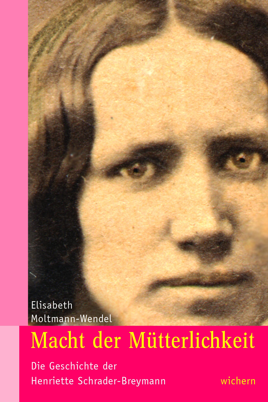 Henriette Schrader-Breymann - Macht der Mütterlichkeit, Elisabeth Moltmann-Wendel erzählt von Leben und Werk der Pädagogin.