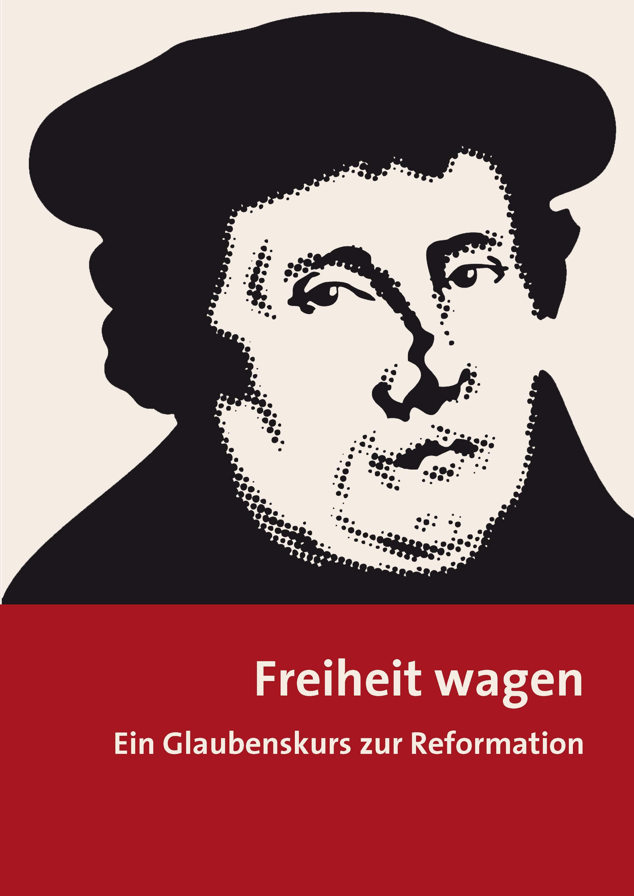 Freiheit wagen. Ein Glaubenskurs zur Reformation