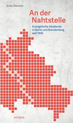 An der Nahtstelle Evangelische Akademie in Berlin und Brandenburg seit 1945
